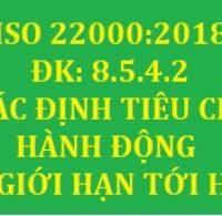 ISO 22000:2018 – ĐK – 8.5.4.2  XÁC ĐỊNH CÁC GIỚI HẠN TỚI HẠN VÀ CÁC TIÊU CHÍ HÀNH ĐỘNG